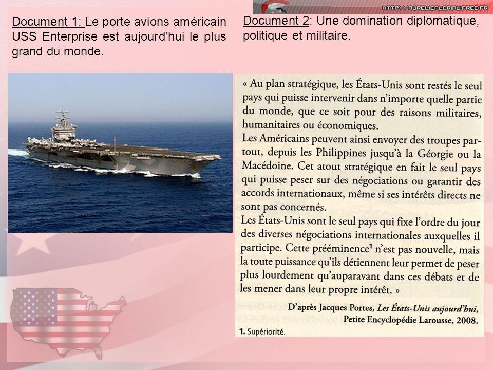 Document 1: Le porte avions américain USS Enterprise est aujourdhui le plus grand du monde. Document 2: Une domination diplomatique, politique et mili
