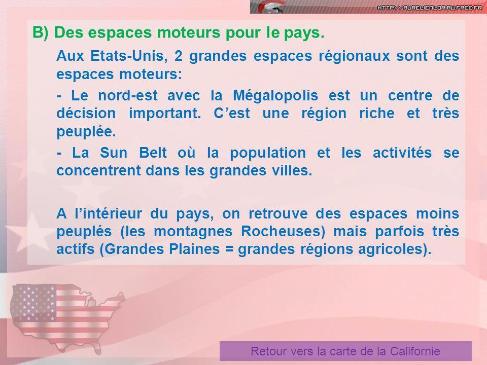 B) Des espaces moteurs pour le pays. Aux Etats-Unis, 2 grandes espaces régionaux sont des espaces moteurs: - Le nord-est avec la Mégalopolis est un ce