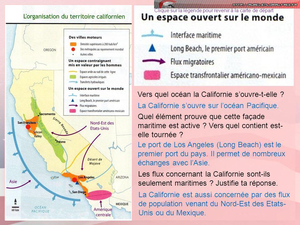 Clique sur la légende pour revenir à la carte de départ Vers quel océan la Californie souvre-t-elle ? La Californie souvre sur locéan Pacifique. Quel