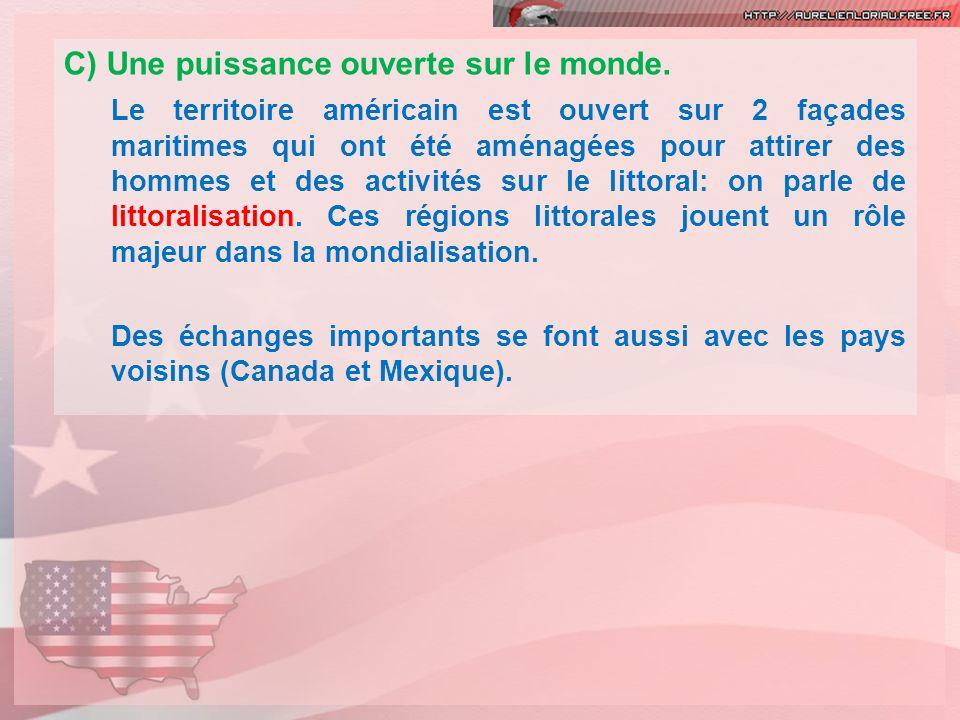 C) Une puissance ouverte sur le monde. Le territoire américain est ouvert sur 2 façades maritimes qui ont été aménagées pour attirer des hommes et des