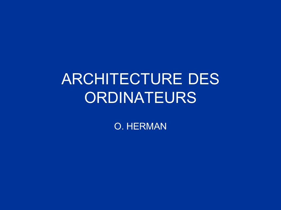 ARCHITECTURE DES ORDINATEURS O. HERMAN