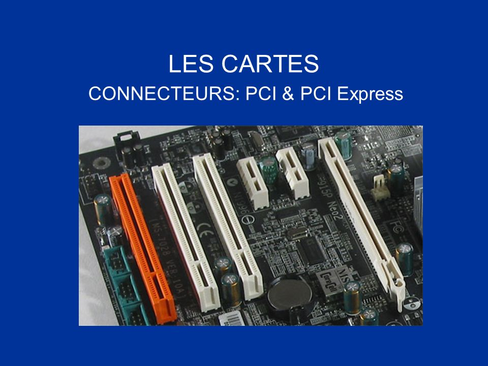 LES CARTES CONNECTEURS: PCI & PCI Express