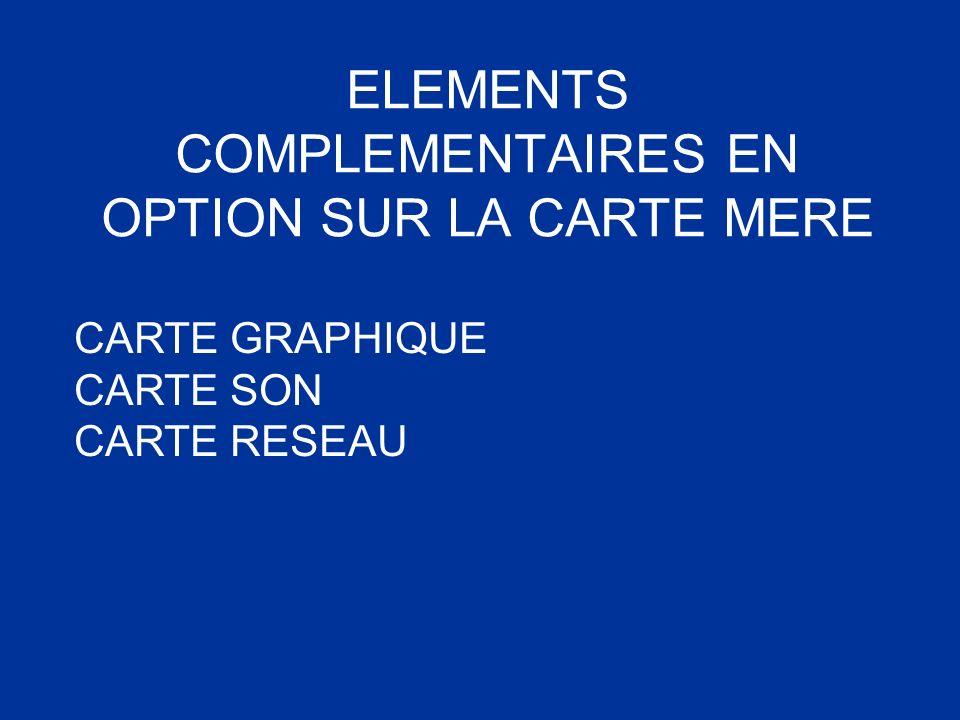 ELEMENTS COMPLEMENTAIRES EN OPTION SUR LA CARTE MERE CARTE GRAPHIQUE CARTE SON CARTE RESEAU