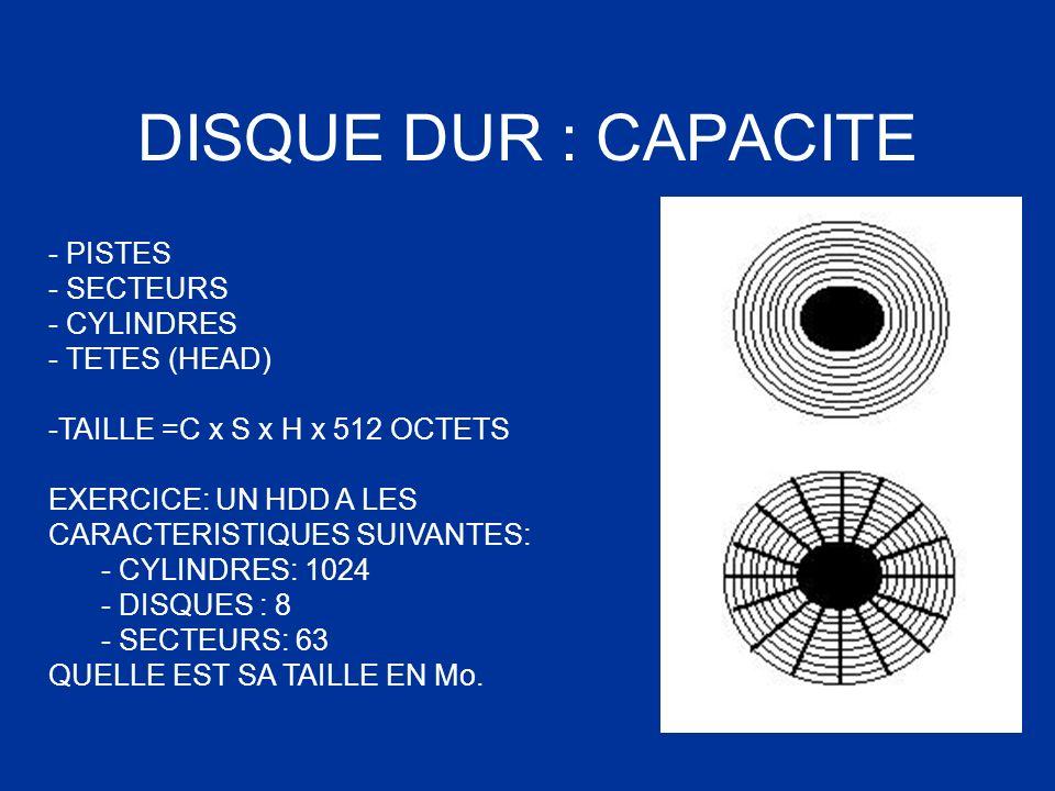 DISQUE DUR : CAPACITE - PISTES - SECTEURS - CYLINDRES - TETES (HEAD) -TAILLE =C x S x H x 512 OCTETS EXERCICE: UN HDD A LES CARACTERISTIQUES SUIVANTES