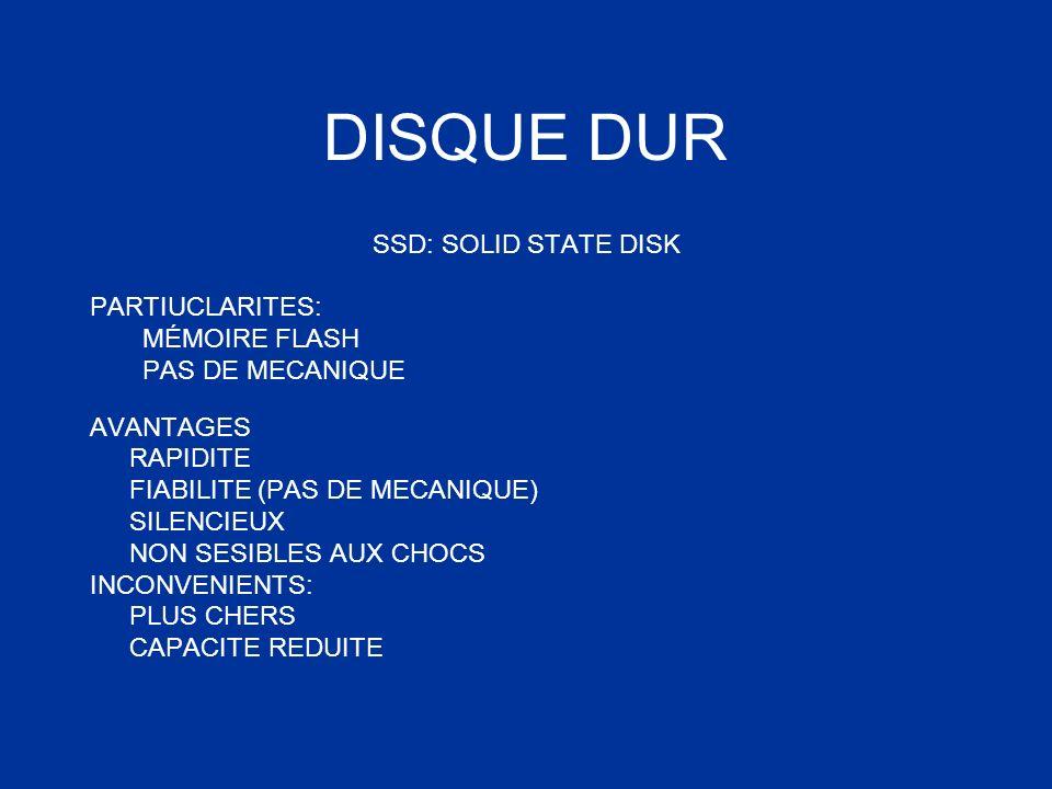 DISQUE DUR SSD: SOLID STATE DISK PARTIUCLARITES: MÉMOIRE FLASH PAS DE MECANIQUE AVANTAGES RAPIDITE FIABILITE (PAS DE MECANIQUE) SILENCIEUX NON SESIBLE