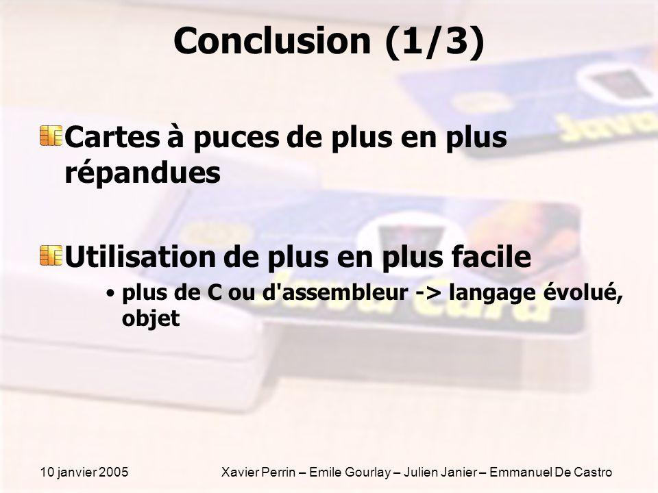 10 janvier 2005Xavier Perrin – Emile Gourlay – Julien Janier – Emmanuel De Castro Conclusion (1/3) Cartes à puces de plus en plus répandues Utilisatio