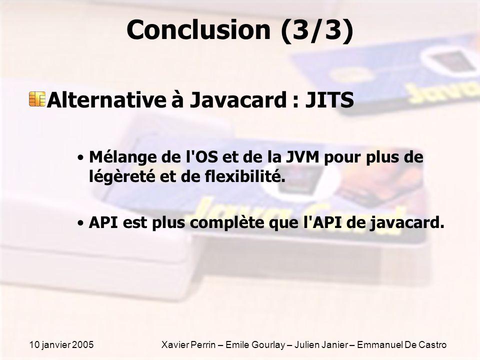 10 janvier 2005Xavier Perrin – Emile Gourlay – Julien Janier – Emmanuel De Castro Conclusion (3/3) Alternative à Javacard : JITS Mélange de l'OS et de