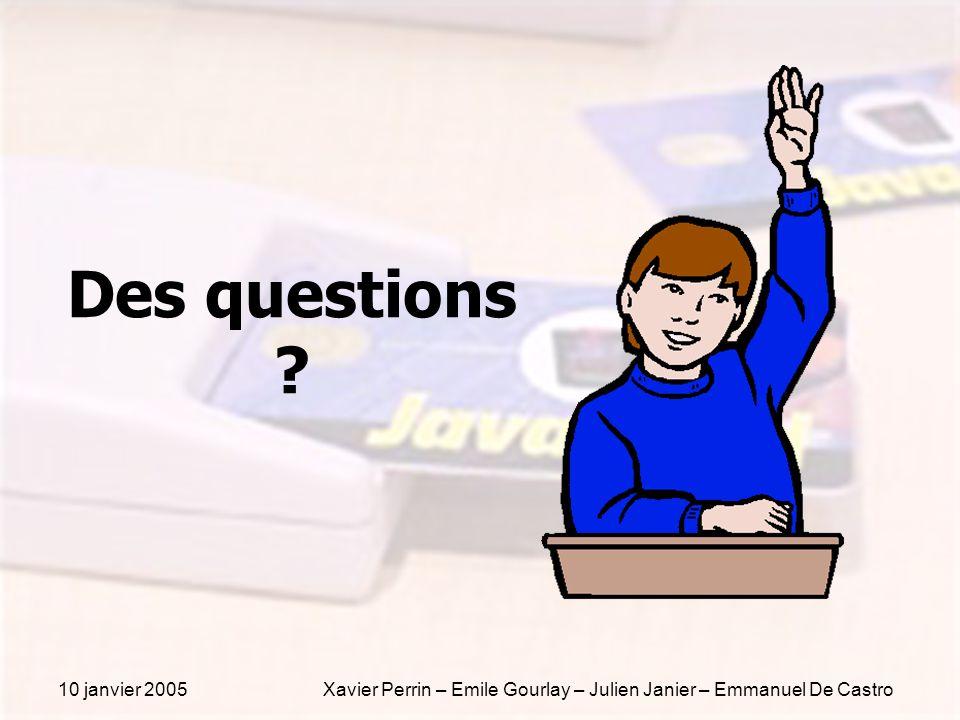 10 janvier 2005Xavier Perrin – Emile Gourlay – Julien Janier – Emmanuel De Castro Des questions ?