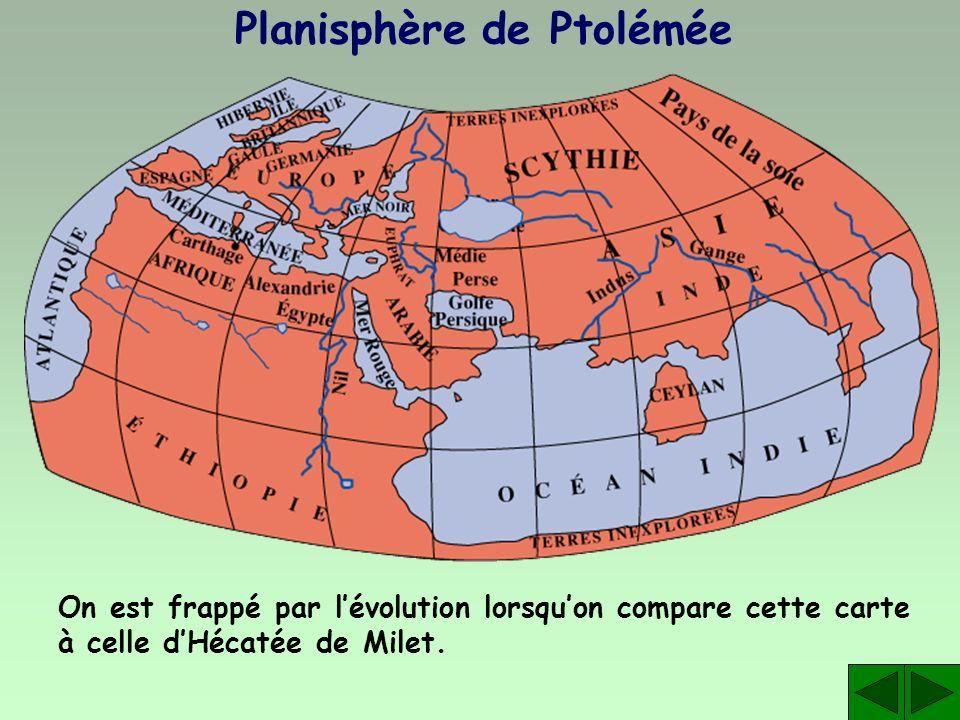 Planisphère de Ptolémée On est frappé par lévolution lorsquon compare cette carte à celle dHécatée de Milet.