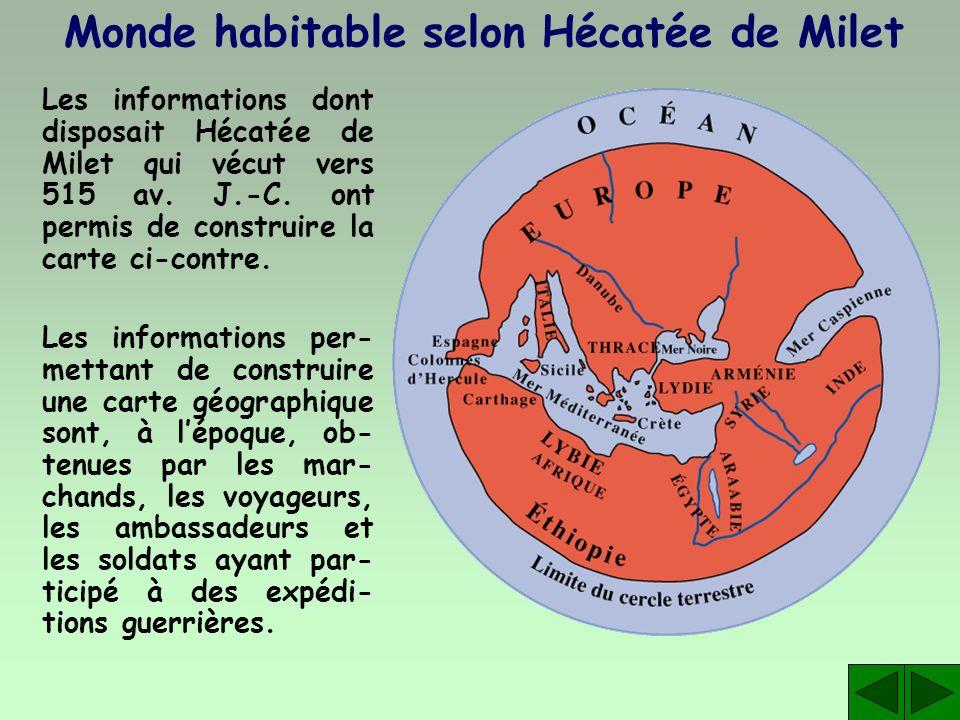 Monde habitable selon Hécatée de Milet Les informations dont disposait Hécatée de Milet qui vécut vers 515 av. J.-C. ont permis de construire la carte