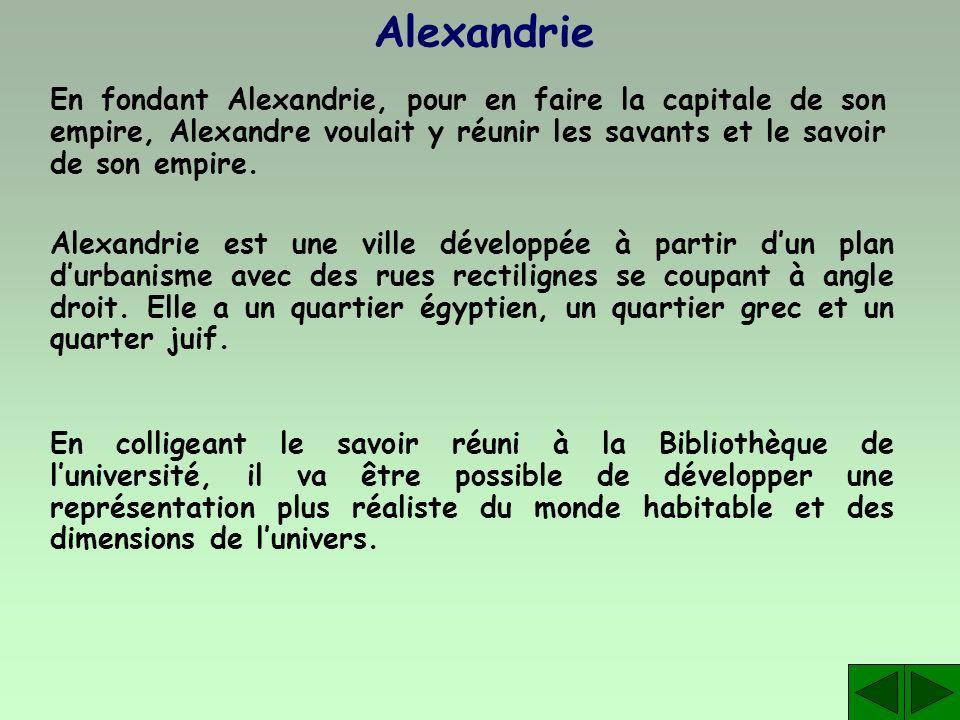 Alexandrie En fondant Alexandrie, pour en faire la capitale de son empire, Alexandre voulait y réunir les savants et le savoir de son empire. Alexandr