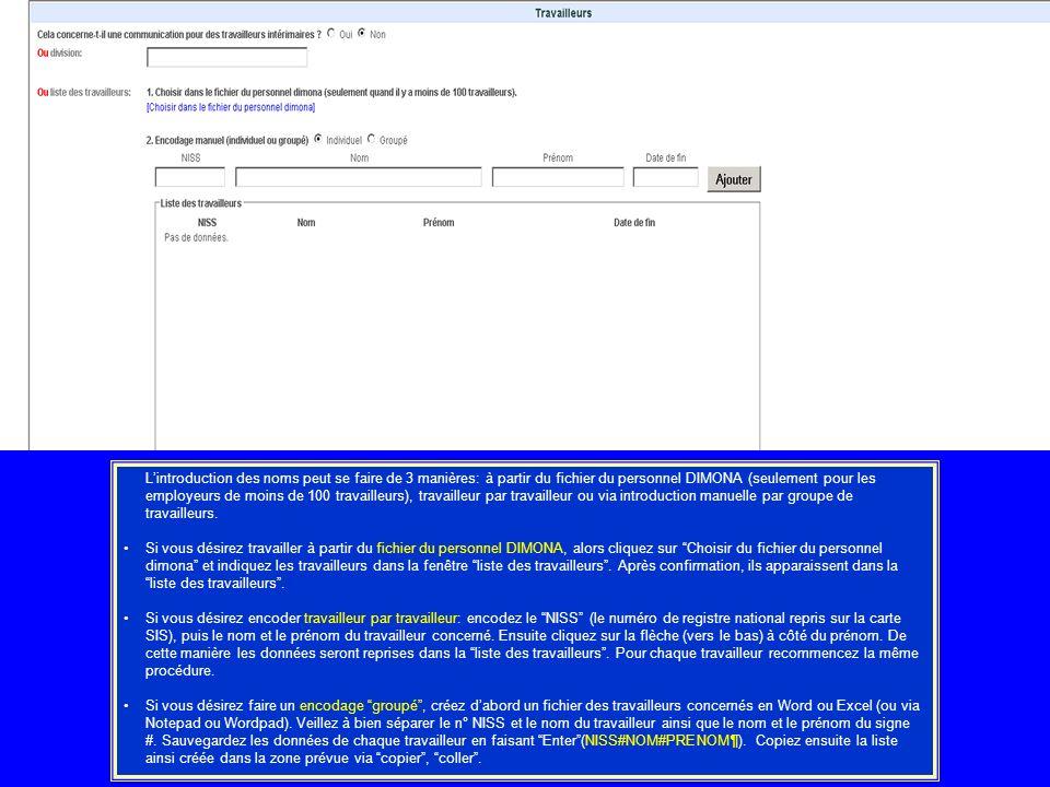 Lintroduction des noms peut se faire de 3 manières: à partir du fichier du personnel DIMONA (seulement pour les employeurs de moins de 100 travailleurs), travailleur par travailleur ou via introduction manuelle par groupe de travailleurs.