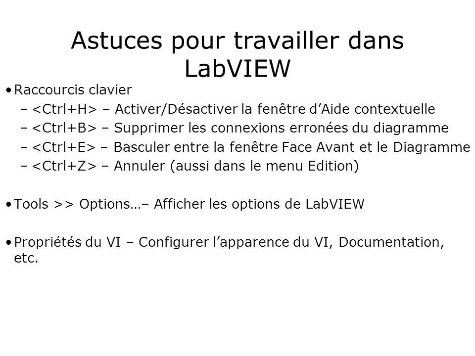 Astuces pour travailler dans LabVIEW Raccourcis clavier – – Activer/Désactiver la fenêtre dAide contextuelle – – Supprimer les connexions erronées du