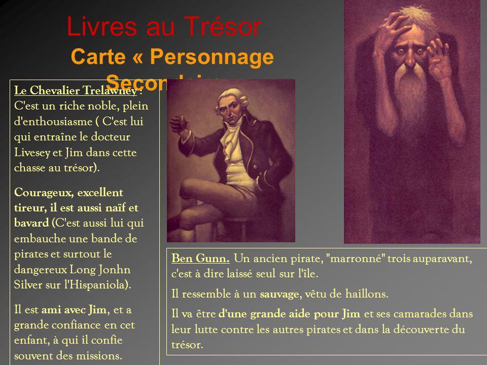Livres au Trésor Carte « Personnage Secondaire » Le Chevalier Trelawney : C'est un riche noble, plein d'enthousiasme ( C'est lui qui entraîne le docte