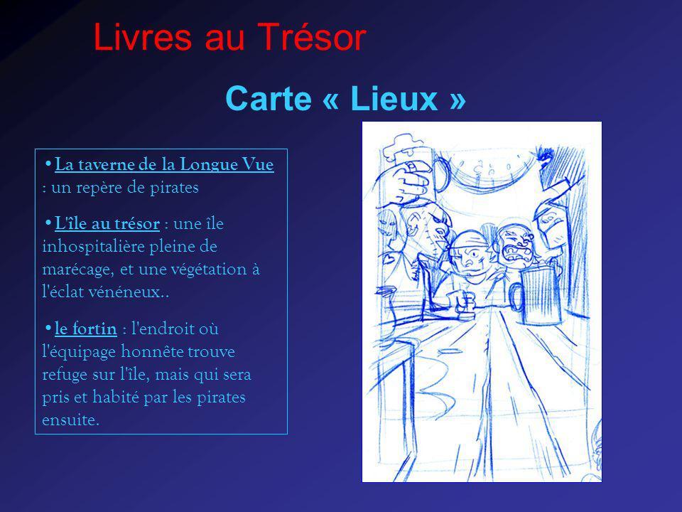 Livres au Trésor Carte « Lieux » La taverne de la Longue Vue : un repère de pirates L'île au trésor : une île inhospitalière pleine de marécage, et un