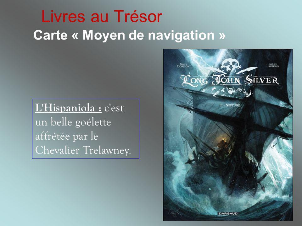Livres au Trésor Carte « Moyen de navigation » L'Hispaniola : c'est un belle goélette affrétée par le Chevalier Trelawney.