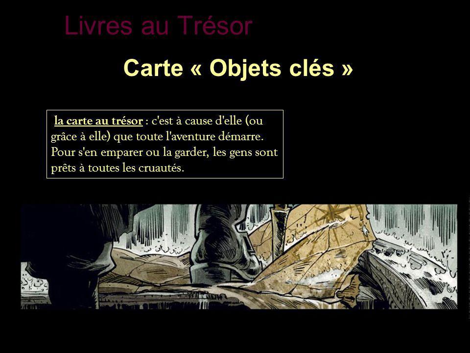 Livres au Trésor Carte « Objets clés » la carte au trésor : c'est à cause d'elle (ou grâce à elle) que toute l'aventure démarre. Pour s'en emparer ou