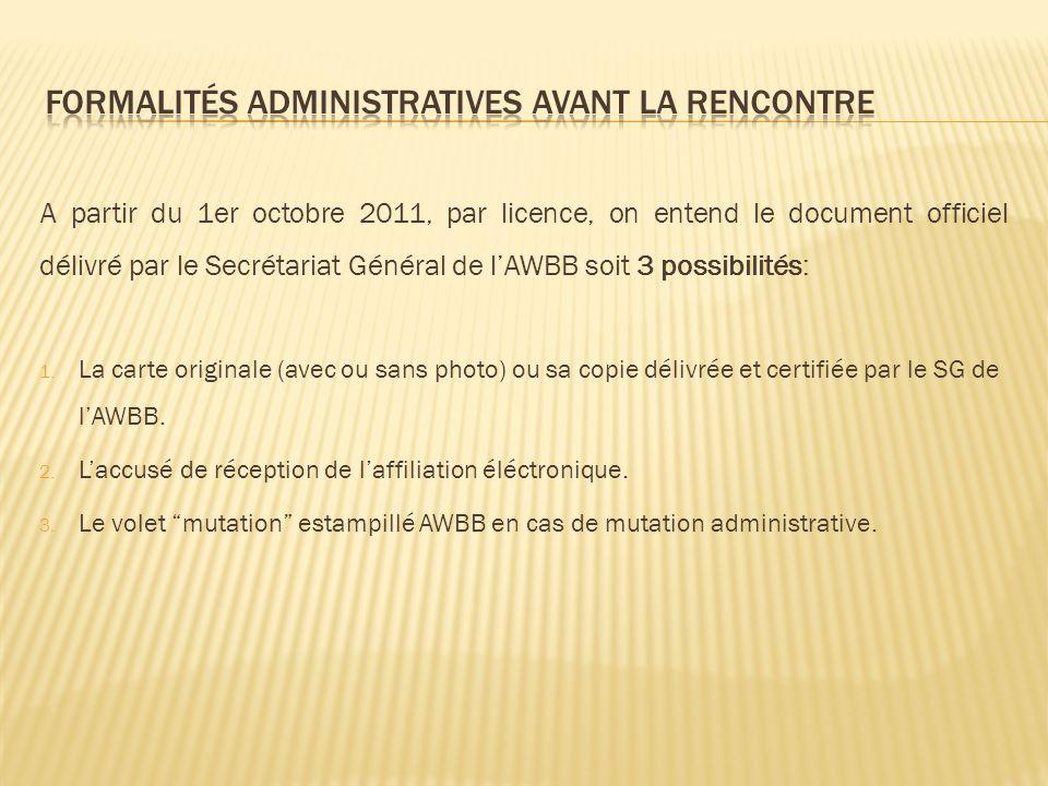 A partir du 1er octobre 2011, par licence, on entend le document officiel délivré par le Secrétariat Général de lAWBB soit 3 possibilités: 1.