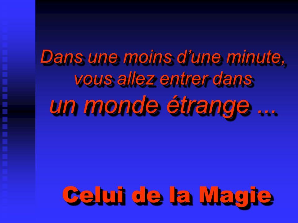 Dans une moins dune minute, vous allez entrer dans un monde étrange... Celui de la Magie