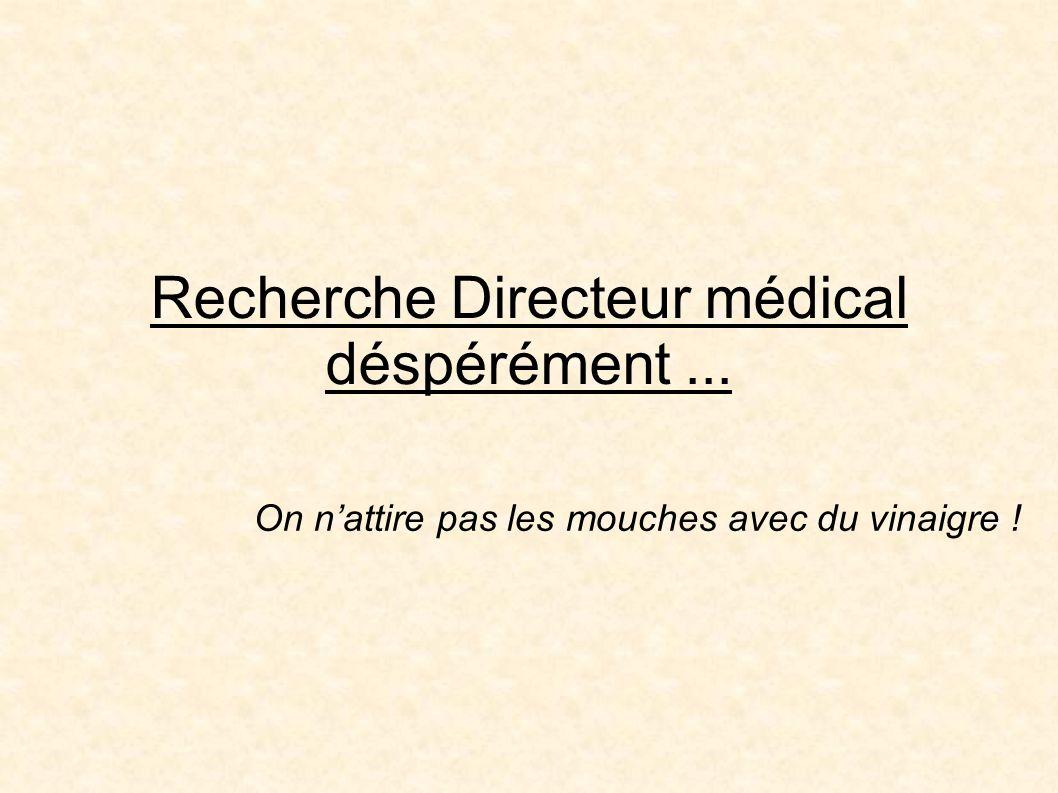 Recherche Directeur médical déspérément... On nattire pas les mouches avec du vinaigre !
