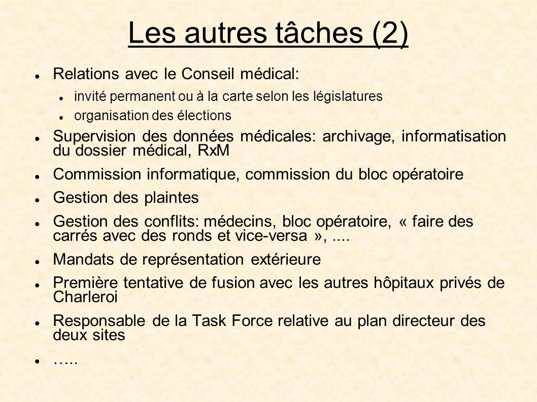 Les autres tâches (2) Relations avec le Conseil médical: invité permanent ou à la carte selon les législatures organisation des élections Supervision