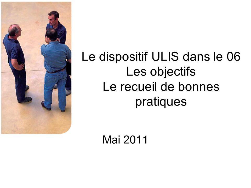 Le dispositif ULIS dans le 06 Les objectifs Le recueil de bonnes pratiques Mai 2011