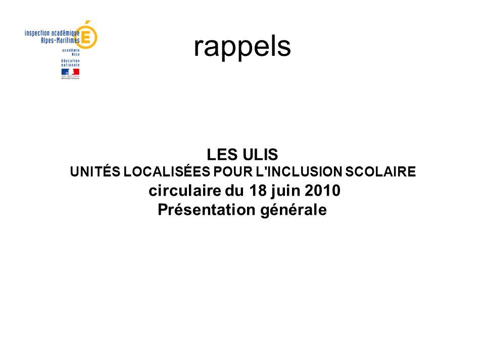 rappels LES ULIS UNITÉS LOCALISÉES POUR L'INCLUSION SCOLAIRE circulaire du 18 juin 2010 Présentation générale