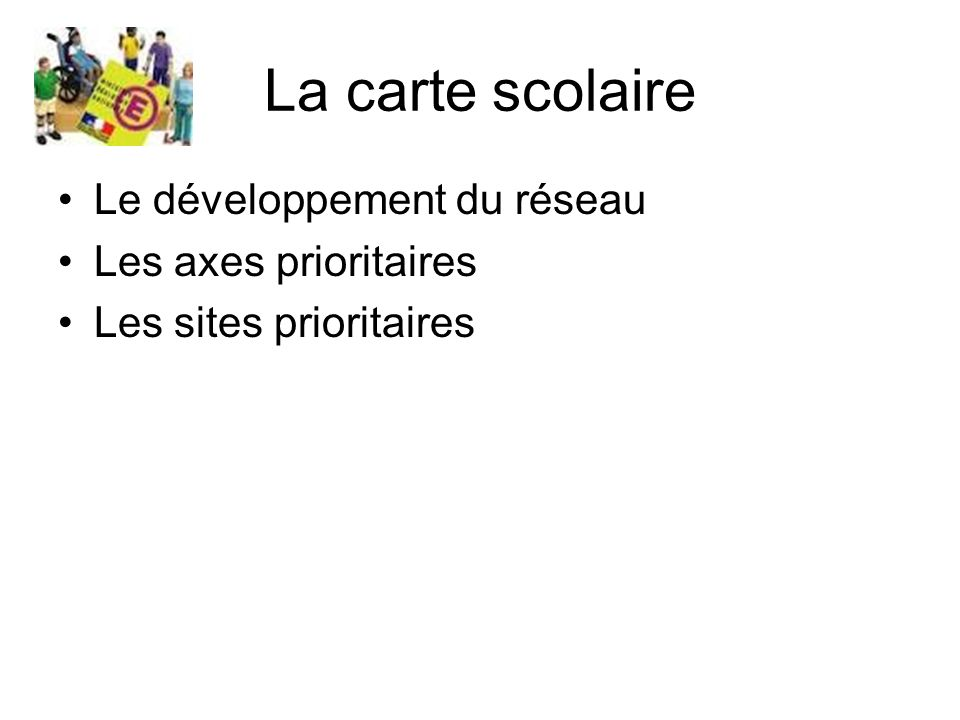 La carte scolaire Le développement du réseau Les axes prioritaires Les sites prioritaires