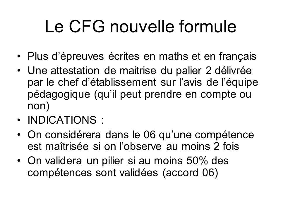 Le CFG nouvelle formule Plus dépreuves écrites en maths et en français Une attestation de maitrise du palier 2 délivrée par le chef détablissement sur