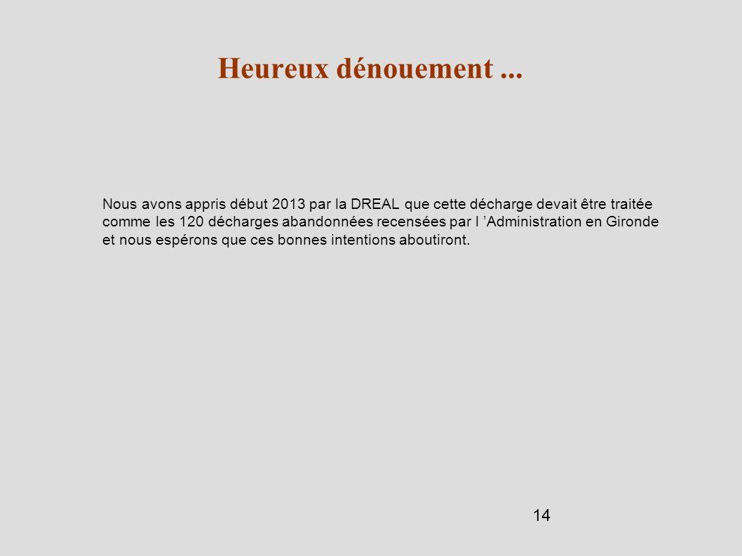 14 Heureux dénouement... Nous avons appris début 2013 par la DREAL que cette décharge devait être traitée comme les 120 décharges abandonnées recensée