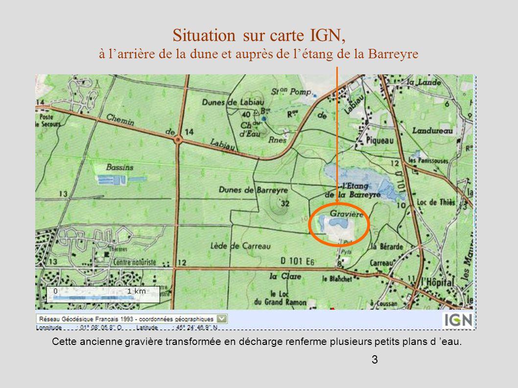 3 Situation sur carte IGN, à larrière de la dune et auprès de létang de la Barreyre Cette ancienne gravière transformée en décharge renferme plusieurs