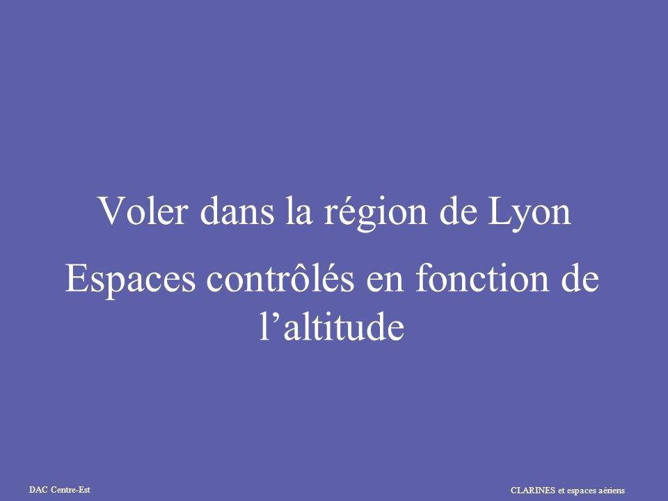 CLARINES et espaces aériens DAC Centre-Est Voler dans la région de Lyon Espaces contrôlés en fonction de laltitude