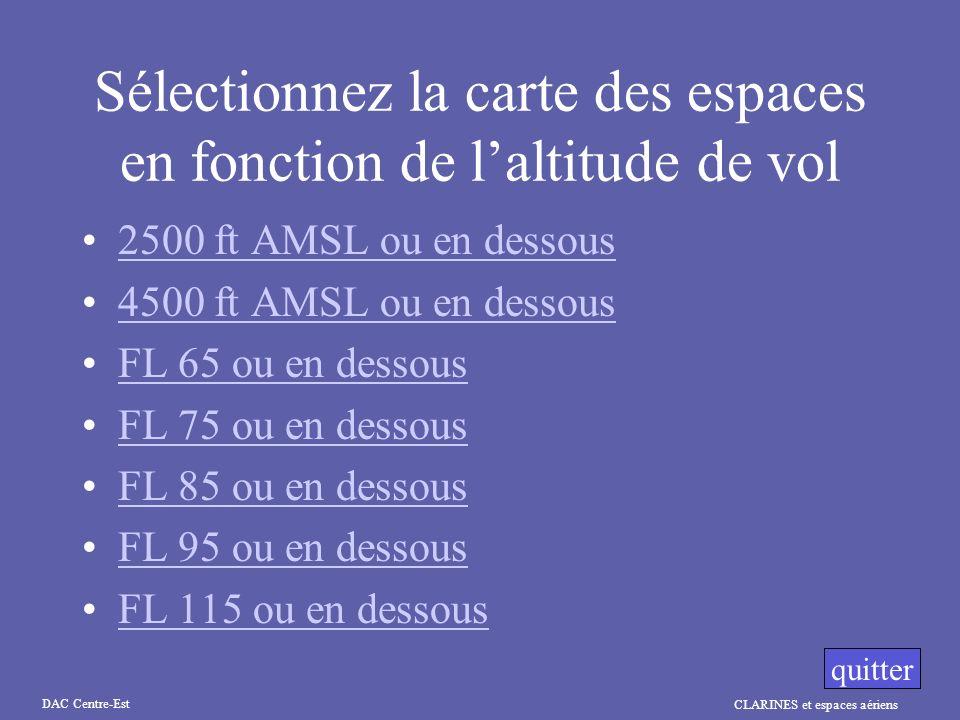 CLARINES et espaces aériens DAC Centre-Est Sélectionnez la carte des espaces en fonction de laltitude de vol 2500 ft AMSL ou en dessous 4500 ft AMSL o