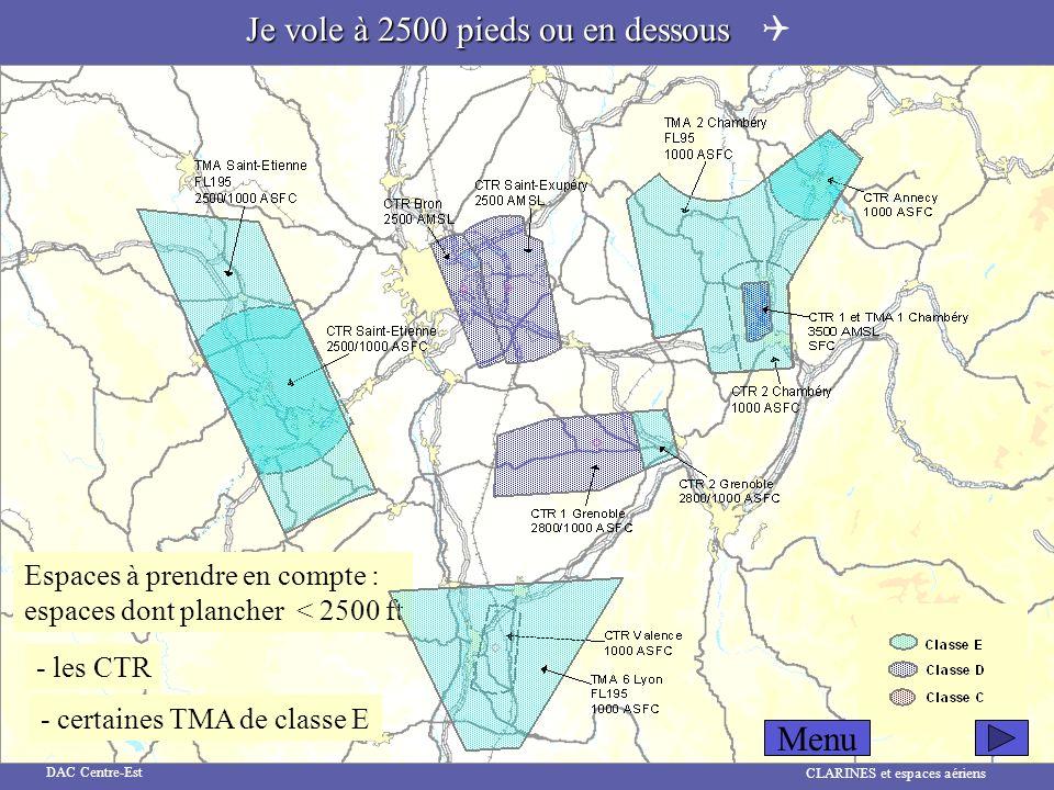 CLARINES et espaces aériens DAC Centre-Est Je vole à 2500 pieds ou en dessous Je vole à 2500 pieds ou en dessous - certaines TMA de classe E Espaces à