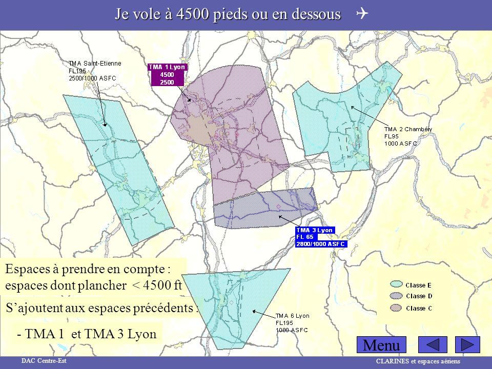 CLARINES et espaces aériens DAC Centre-Est Espaces à prendre en compte : espaces dont plancher < 4500 ft Sajoutent aux espaces précédents : - TMA 1et