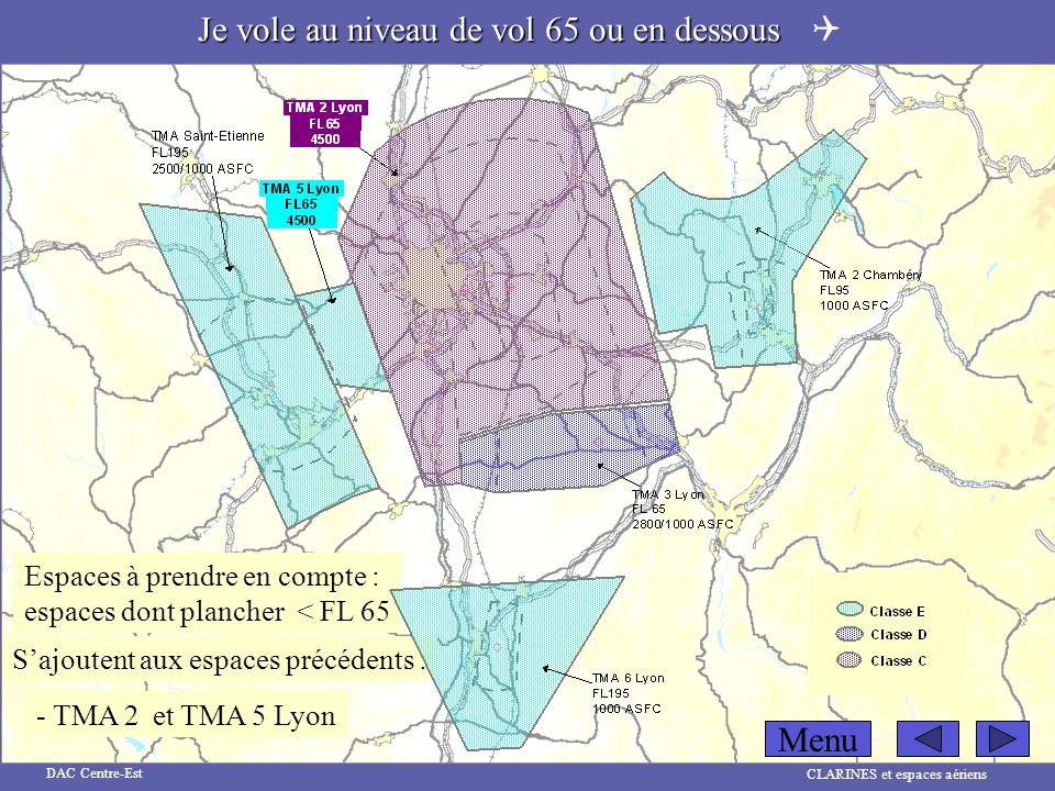 CLARINES et espaces aériens DAC Centre-Est Espaces à prendre en compte : espaces dont plancher < FL 65 Sajoutent aux espaces précédents : - TMA 2et TM