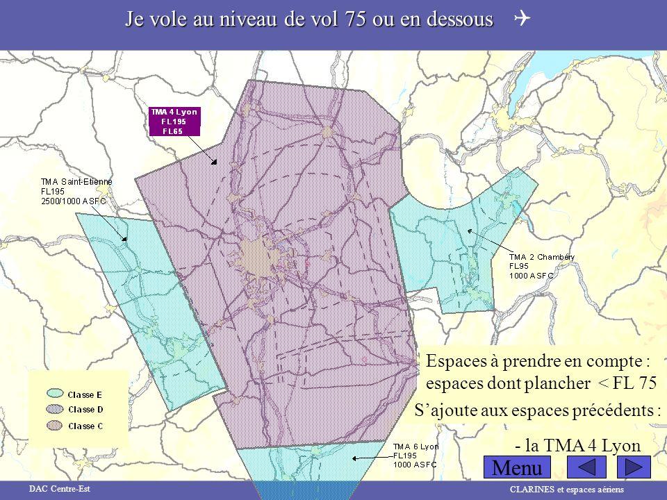 CLARINES et espaces aériens DAC Centre-Est Espaces à prendre en compte : espaces dont plancher < FL 75 Sajoute aux espaces précédents : - la TMA 4 Lyo