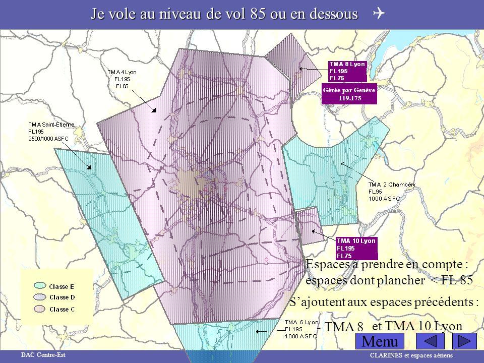 CLARINES et espaces aériens DAC Centre-Est Espaces à prendre en compte : espaces dont plancher < FL 85 Sajoutent aux espaces précédents : - TMA 8 et T