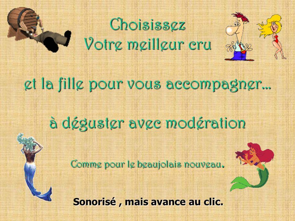 Choisissez Votre meilleur cru et la fille pour vous accompagner… à déguster avec modération Comme pour le beaujolais nouveau.