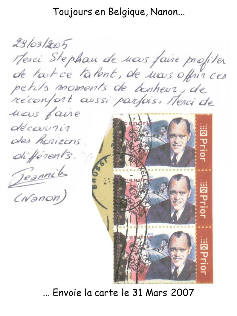 ... Envoie la carte le 31 Mars 2007 Toujours en Belgique, Nanon...