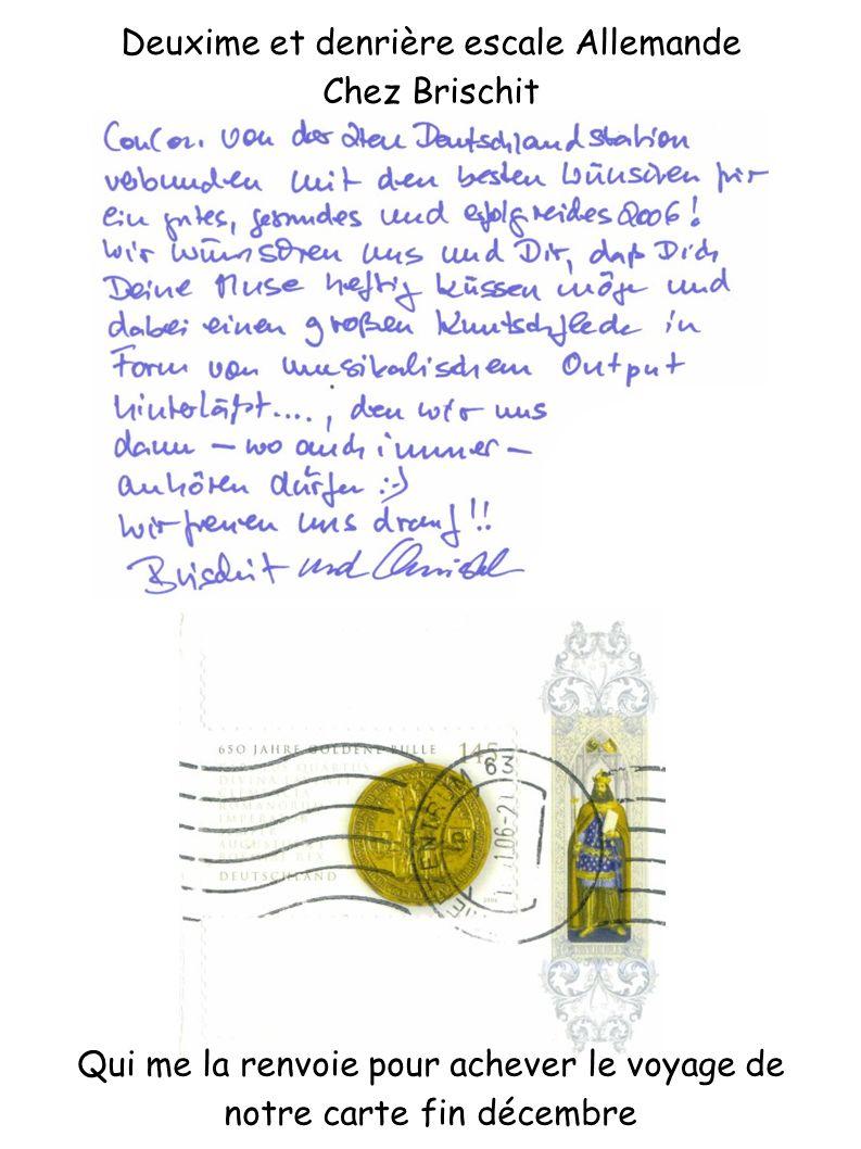 Deuxime et denrière escale Allemande Chez Brischit Qui me la renvoie pour achever le voyage de notre carte fin décembre