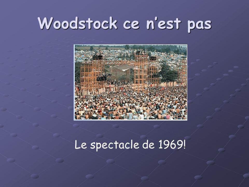 Woodstock ce nest pas Le spectacle de 1969!
