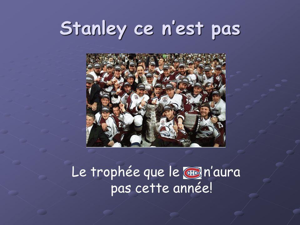 Stanley ce nest pas Le trophée que le naura pas cette année!