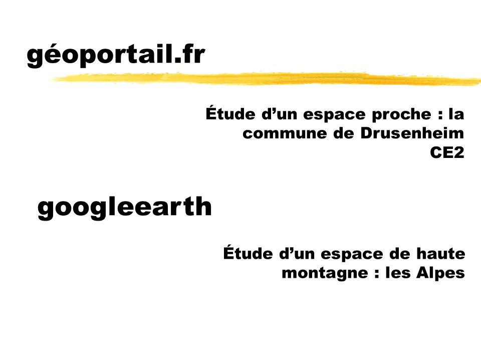 géoportail.fr Étude dun espace proche : la commune de Drusenheim CE2 Étude dun espace de haute montagne : les Alpes googleearth