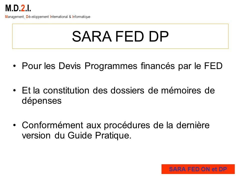 M.D.2.I. M anagement, D éveloppement I nternational & I nformatique SARA FED DP Pour les Devis Programmes financés par le FED Et la constitution des d