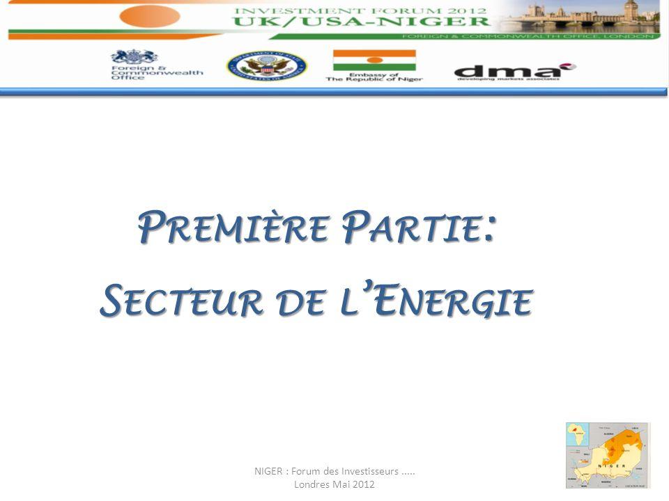 P REMIÈRE P ARTIE : S ECTEUR DE L E NERGIE NIGER : Forum des Investisseurs..... Londres Mai 2012