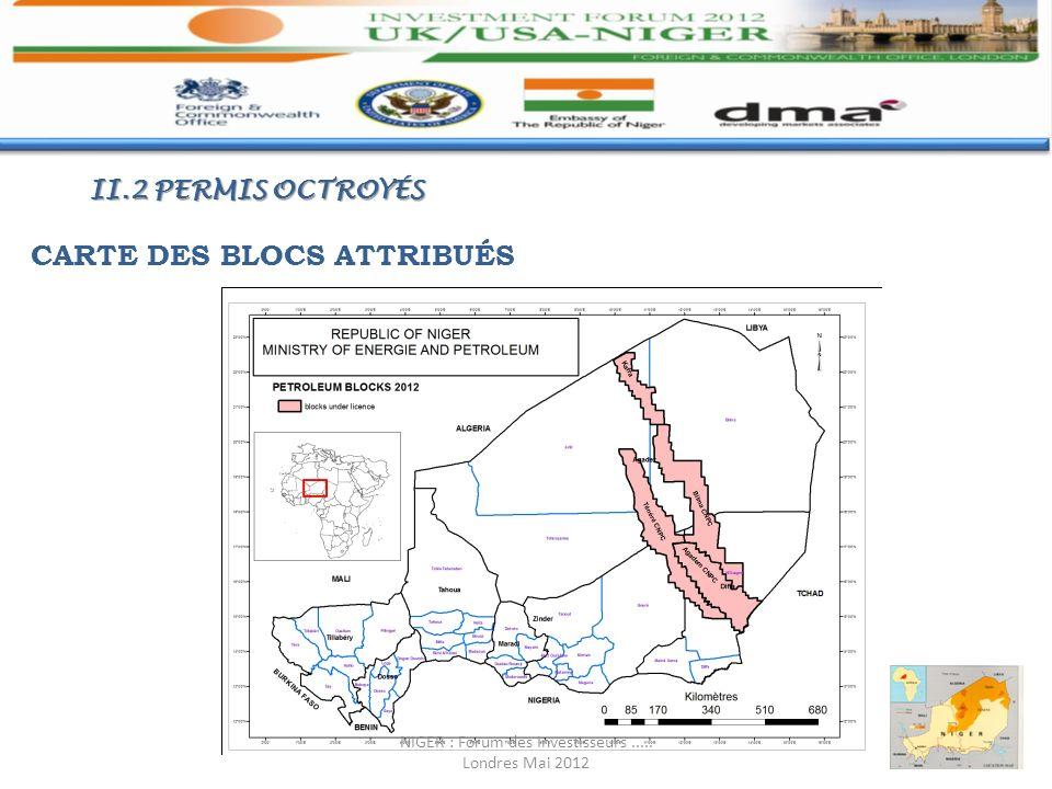 II.2 PERMIS OCTROYÉS CARTE DES BLOCS ATTRIBUÉS NIGER : Forum des Investisseurs..... Londres Mai 2012