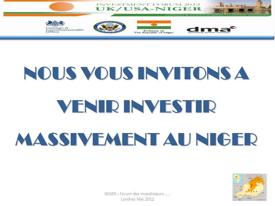 NOUS VOUS INVITONS A VENIR INVESTIR MASSIVEMENT AU NIGER NIGER : Forum des Investisseurs..... Londres Mai 2012