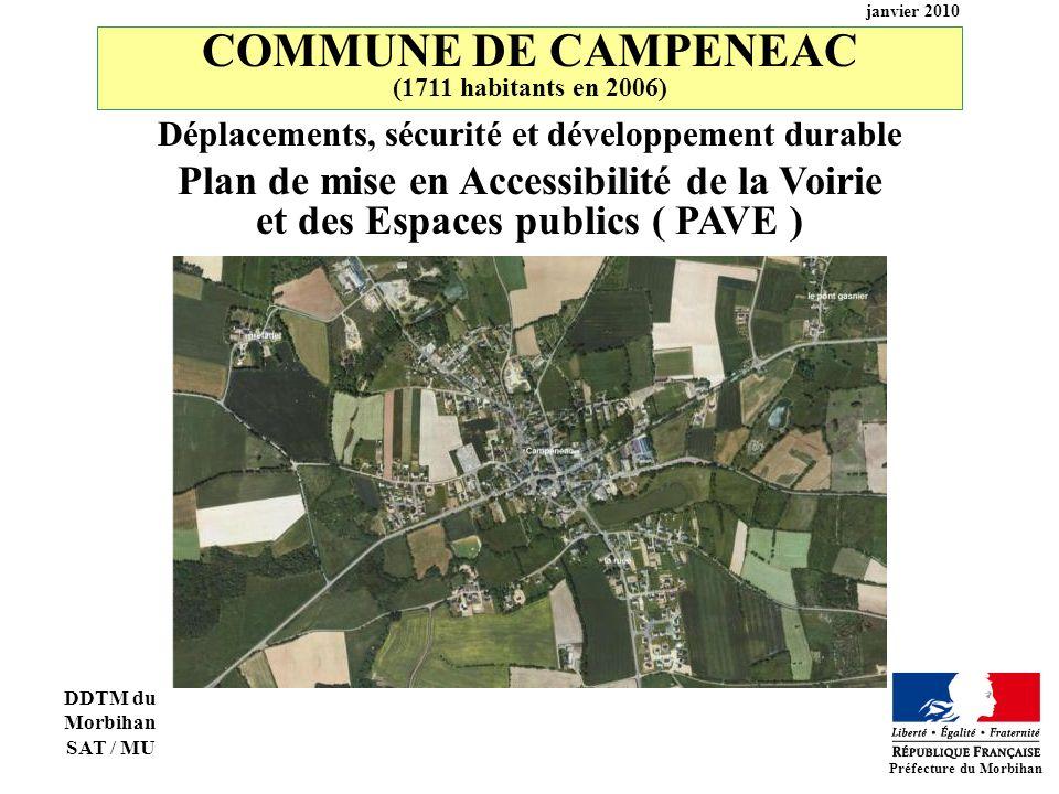 COMMUNE DE CAMPENEAC (1711 habitants en 2006) Plan de mise en Accessibilité de la Voirie et des Espaces publics ( PAVE ) Préfecture du Morbihan janvier 2010 DDTM du Morbihan SAT / MU Déplacements, sécurité et développement durable