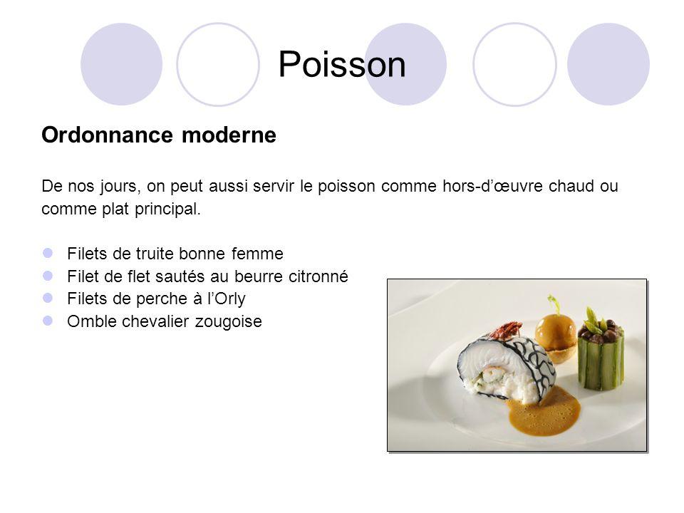 Poisson Ordonnance moderne De nos jours, on peut aussi servir le poisson comme hors-dœuvre chaud ou comme plat principal. Filets de truite bonne femme